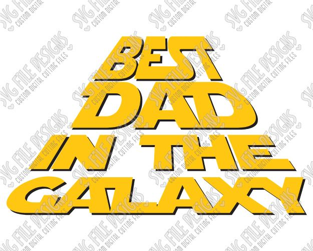 Best Dad In The Galaxy Star Wars Cut File Set in SVG, EPS