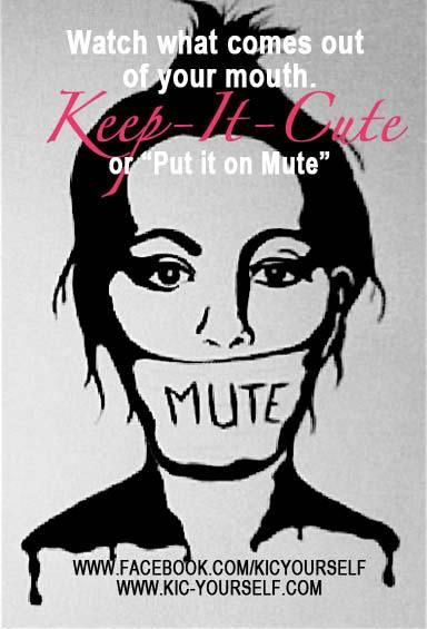 d6f1e290602 Keep-It-Cute or put it on Mute! KIC-Yourself