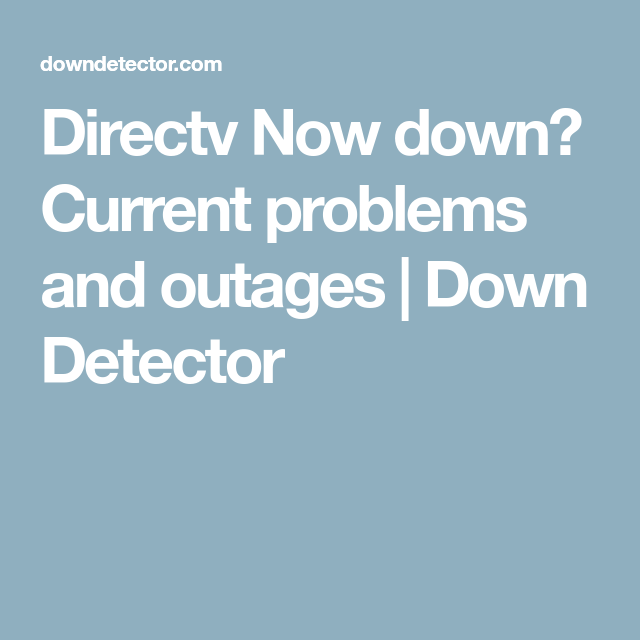 Directv Now down? Current problems and outages | Down