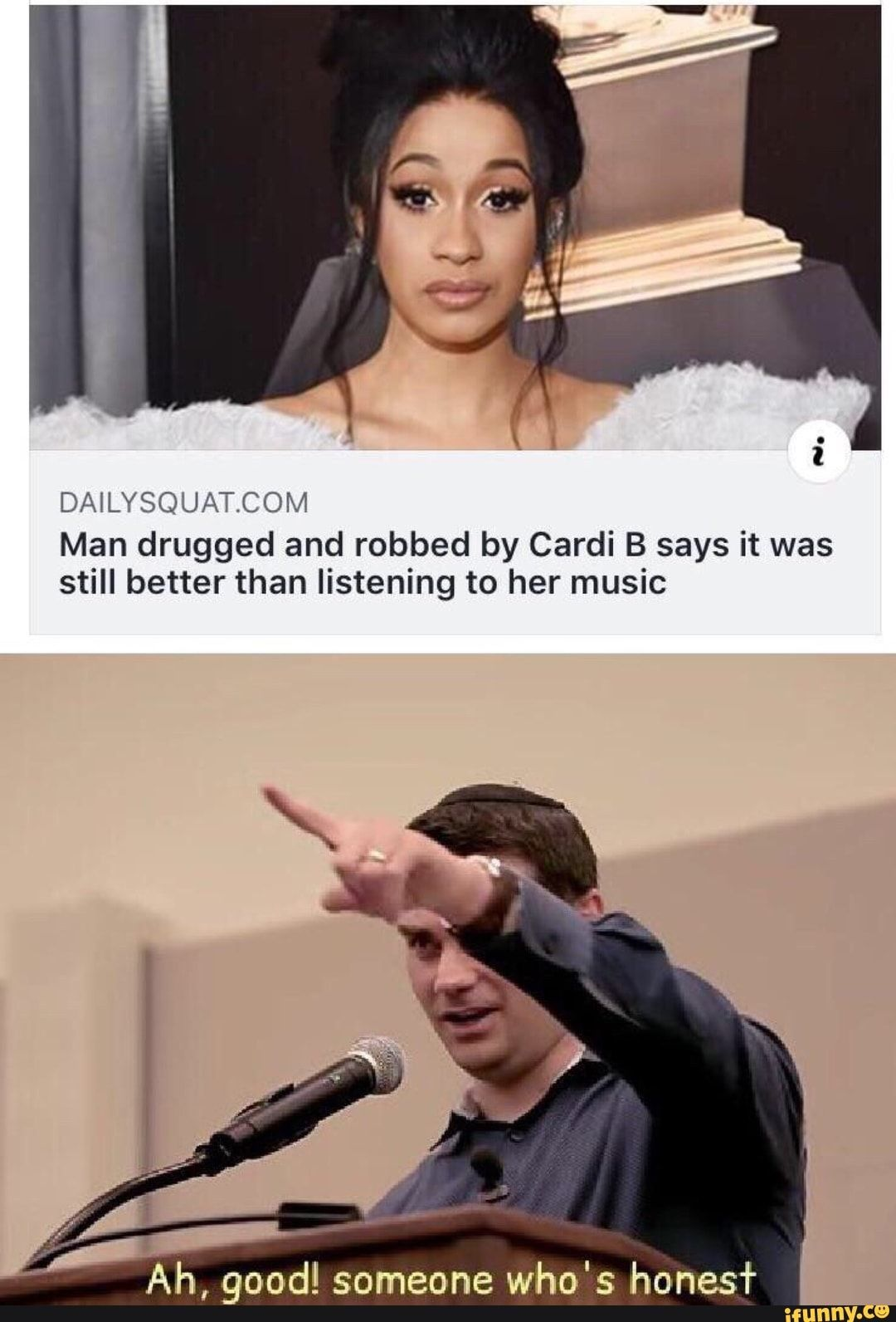 Dnlysquatcom Man Drugged And Robbed By Cardi B Says It Was Still Better Than Listening To Her Music H Good Someone Who S Honesf Ifunny Her Music Cardi B Memes Cardi B