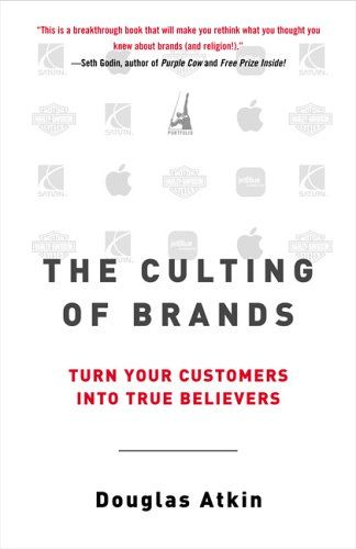 The Culting Of Brands Turn Your Customers Into True Believers Douglas Atkin 9781591840961 Amazon Com Books Book Club Snacks Books To Read Good Books