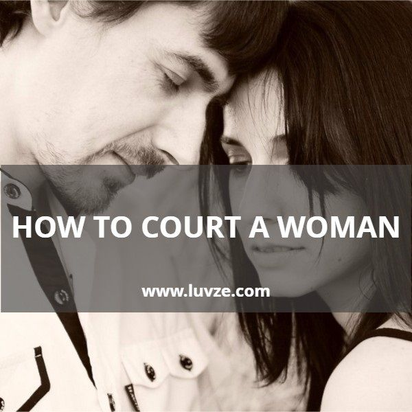 How To Court a Woman & Seduce Her, Make Her Want You