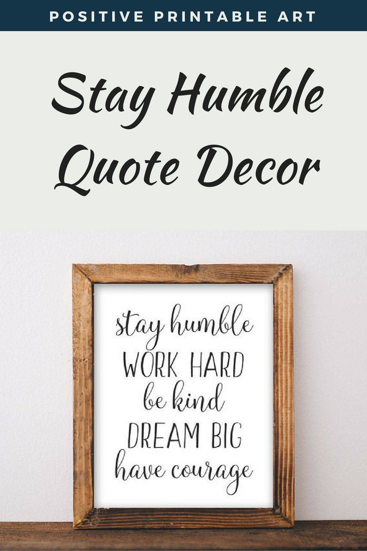 Positive Printable Art Stay Humble Work Hard Be Kind Dream Big Have