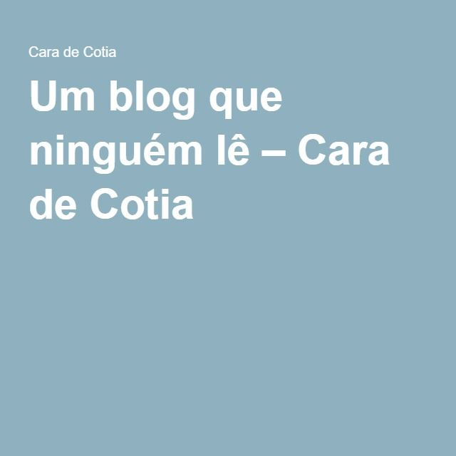 Um blog que ninguém lê – Cara de Cotia