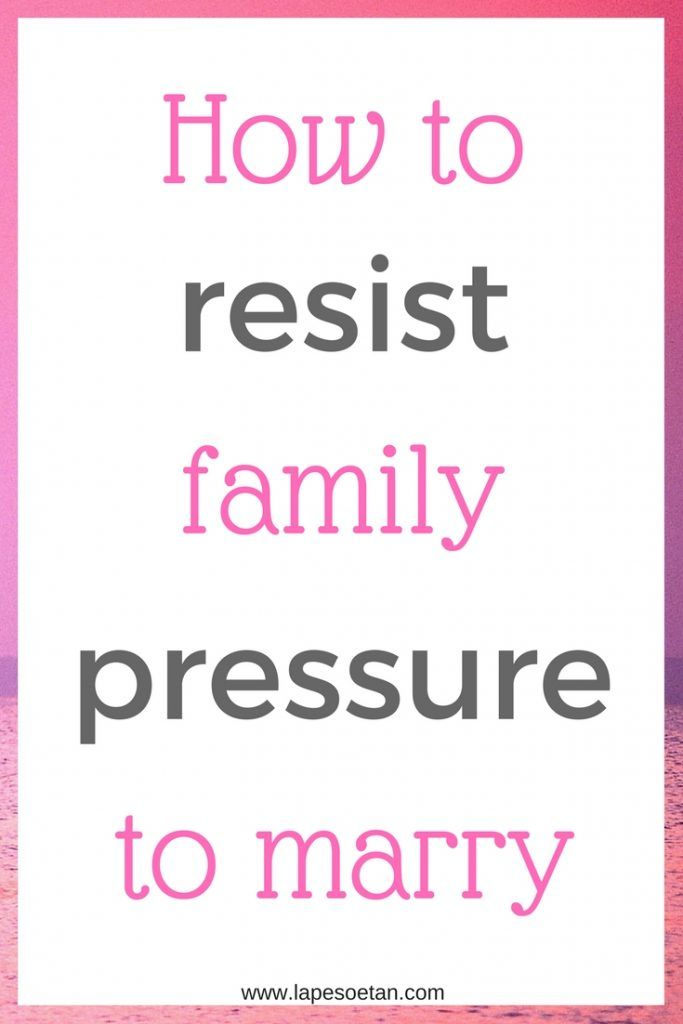 how to resist family pressure to marry getting married quotes
