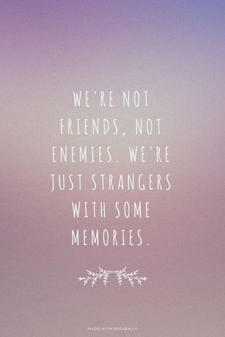 Were Not Friends Not Enemies Were Just Strangers With Some