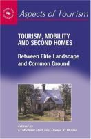 Tourism, mobility, and second homes [Recurso electrónico] : between elite landscape and common ground / edited by C. Michael Hall and Dieter K. Mèuller