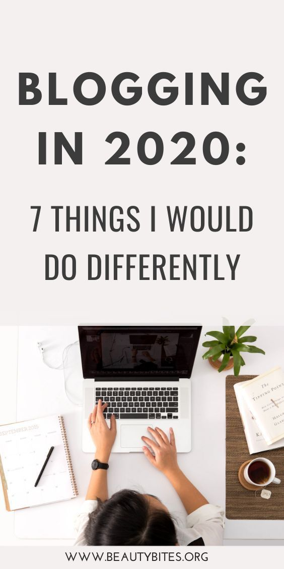 Blogging In 2020: Things I Would Do Differently - Beauty Bites