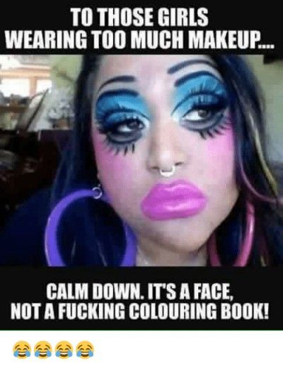 Pin By Cskesner On Beauty  Too Much Makeup, Makeup Humor -3862