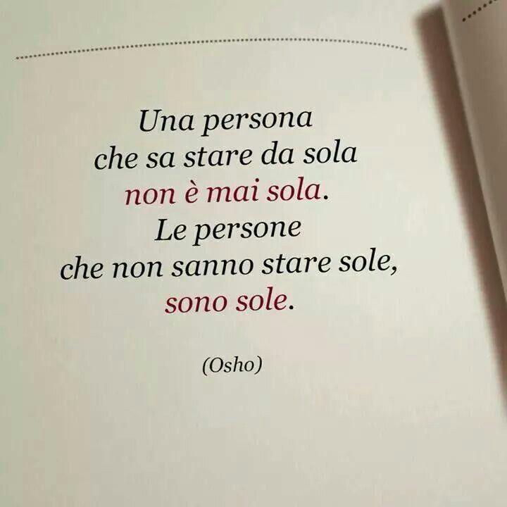 ενας ανθρωπος που ξερει πως να ειναι μονος, δεν ειναι μονος....οι ανθρωποι που δεν μπορουν να ειναι μονοι..ειναι μονοι...