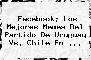 http://tecnoautos.com/wp-content/uploads/imagenes/tendencias/thumbs/facebook-los-mejores-memes-del-partido-de-uruguay-vs-chile-en.jpg Uruguay vs Chile. Facebook: los mejores memes del partido de Uruguay vs. Chile en ..., Enlaces, Imágenes, Videos y Tweets - http://tecnoautos.com/actualidad/uruguay-vs-chile-facebook-los-mejores-memes-del-partido-de-uruguay-vs-chile-en/
