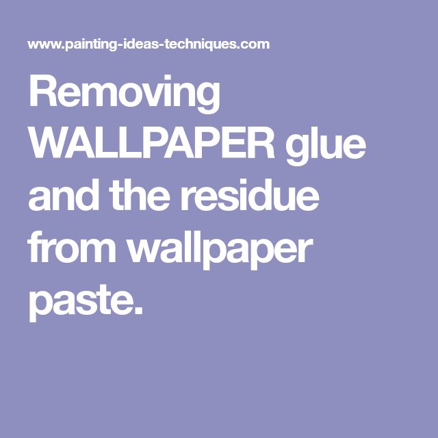 Removing WALLPAPER glue and the residue from wallpaper ...