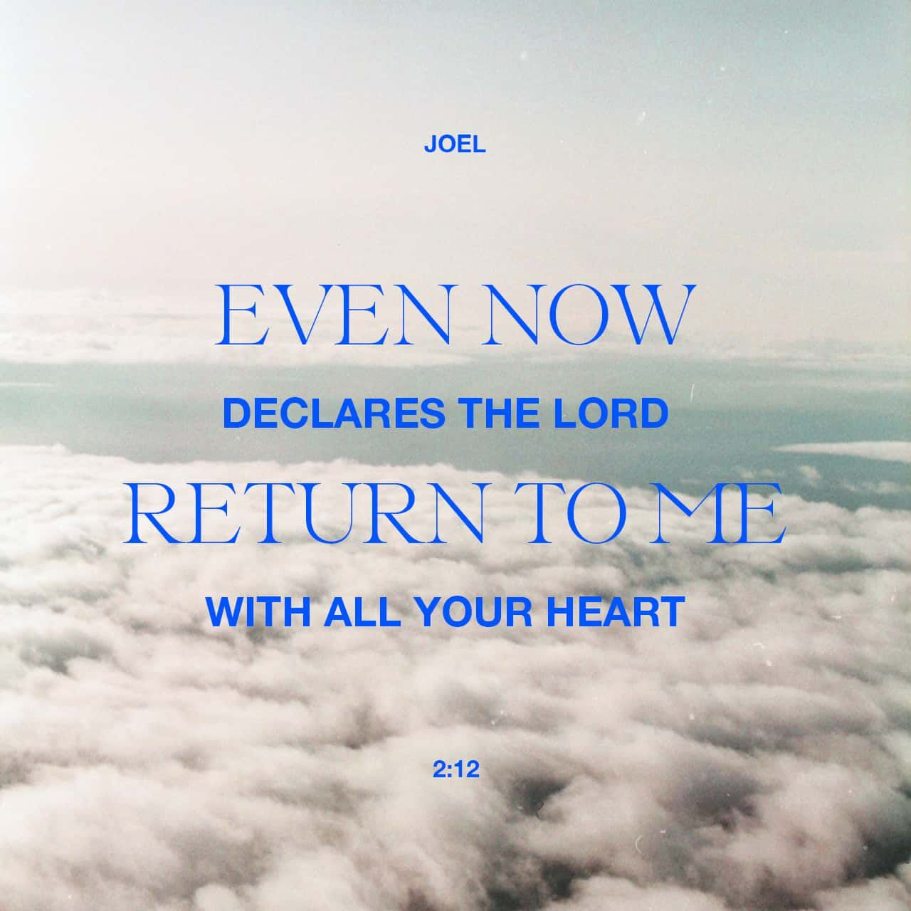 Joel 2 12 Yet Even Now Declares The Lord Return To Me With All Your Heart And With Fasting Weeping And Mourning Bible Apps Daily Bible Verse Read Bible