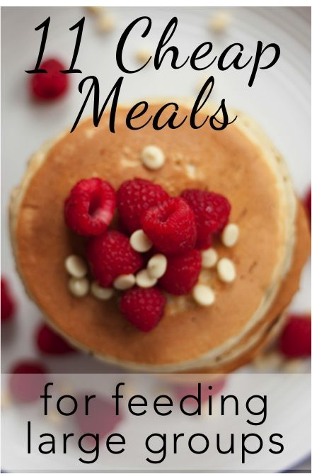 Cheap Easy And Quick Meal Ideas For Feeding Large Groups On A Budget How To Feed A Lot Of People For Not A Lo Cheap Meals Cheap Breakfast Cooking For