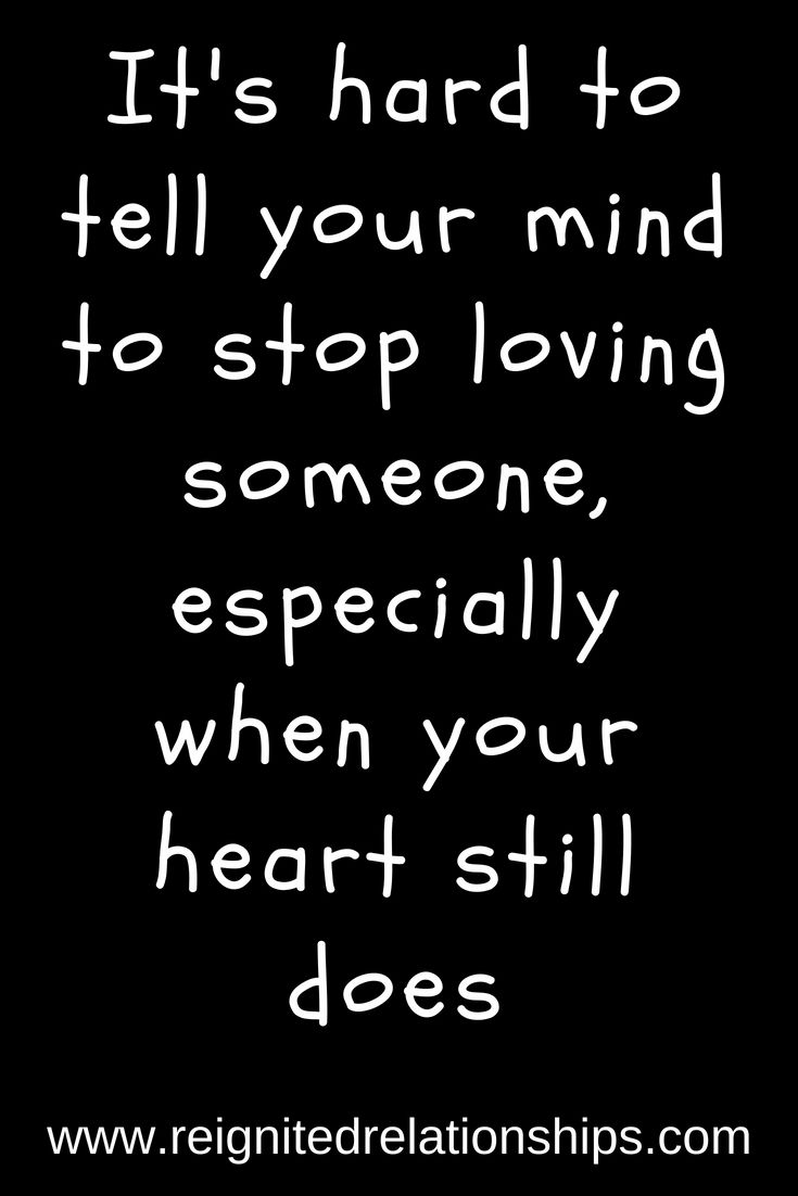 Its Hard To Tell Your Mind To Stop Loving Someone Especially When