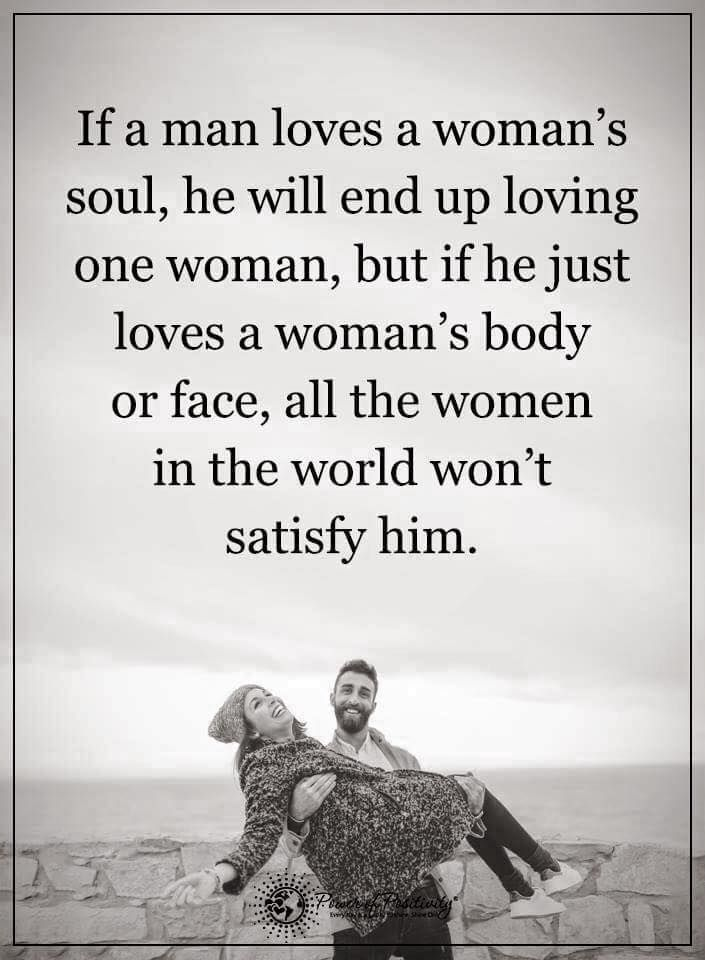 If A Man Loves A Womans Soul He Will End Up Loving One Womans