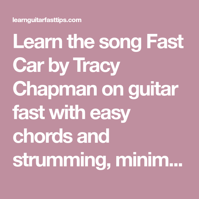 Learn The Song Fast Car By Tracy Chapman On Guitar Fast With Easy