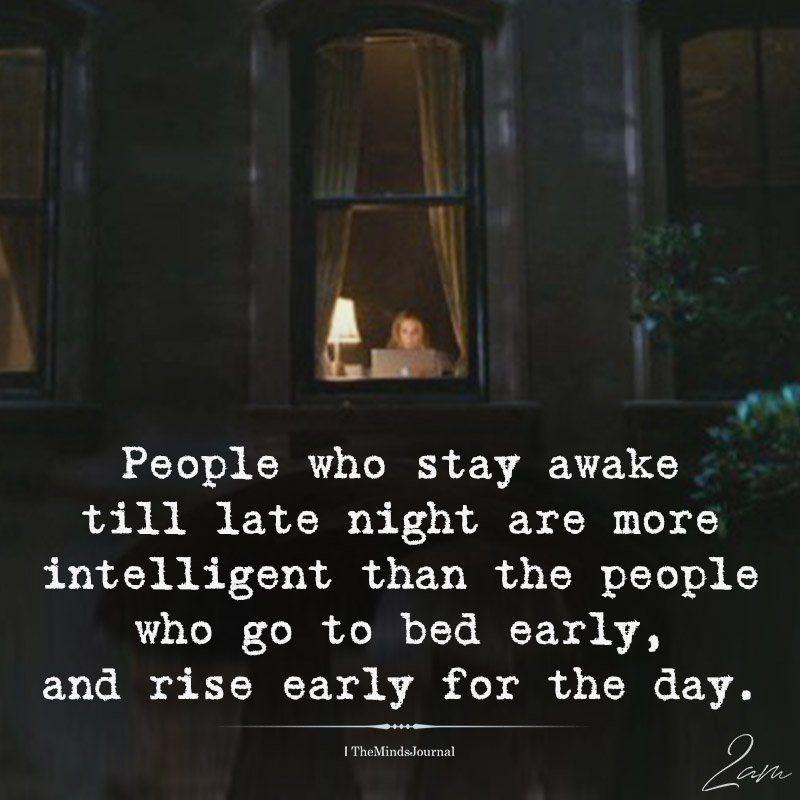 People Who Stay Awake Till Late Night Late Night Quotes How To Stay Awake Thinking Quotes