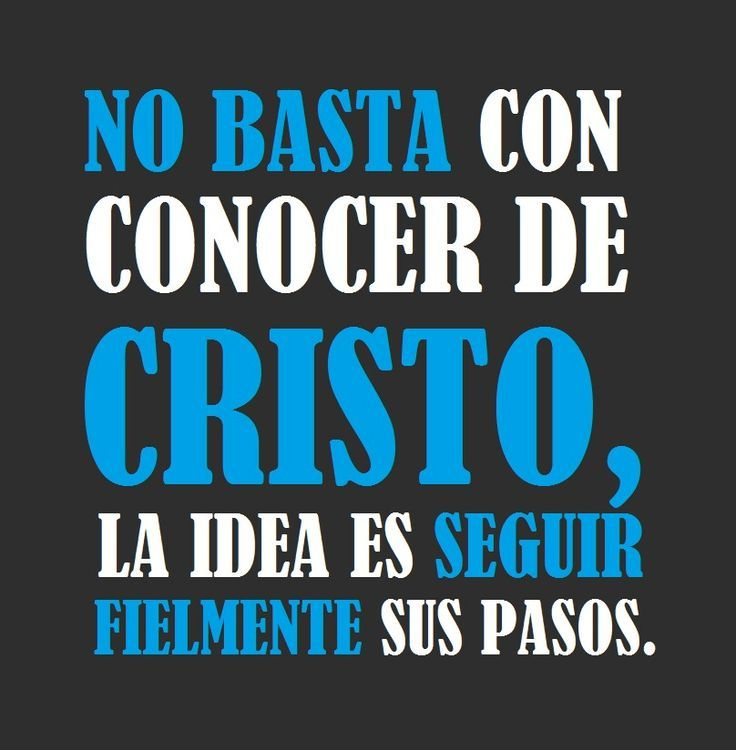 """""""No Basta con Conocer de Cristo, La idea es Seguir Fielmente sus pasos"""""""