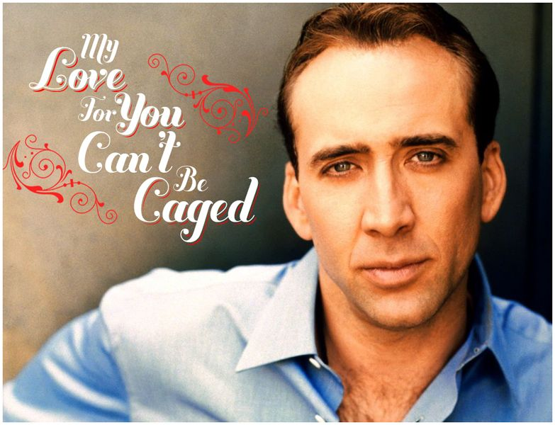 My Love For You Can T Be Caged Nic Cage Valentine Card The Glory