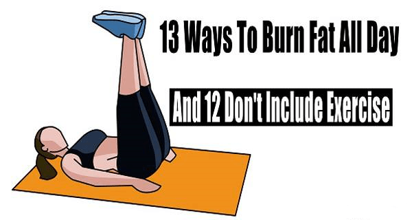 13 Easy Ways to Burn Fat All Day (And 12 Don't Include Exercise) Girly Mind