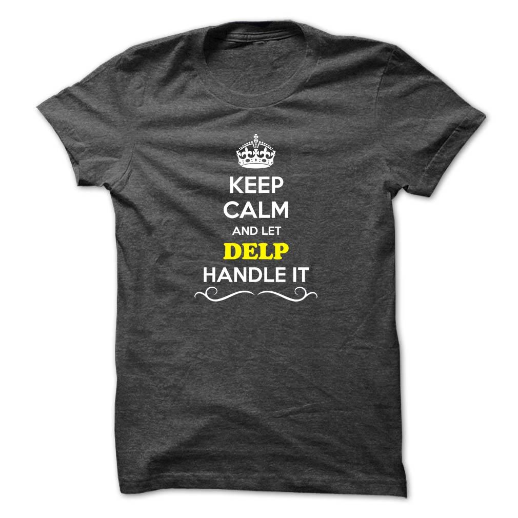 [Popular tshirt name ideas] Keep Calm and Let DELP Handle it Best Shirt design Hoodies, Tee Shirts