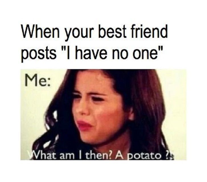 """New Funny Friends  When your best friend posts """"I have no one"""". What am I then? a Potato. Share with your friends. www.noruleshere.com #funny #quotes #memes 4"""