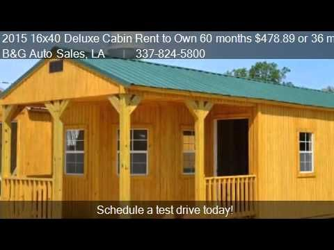 2015 16x40 Deluxe Cabin Rent To Own 60 Months 478 89 Or 36 Lofted Barn Cabin Cabin Plans Portable Buildings