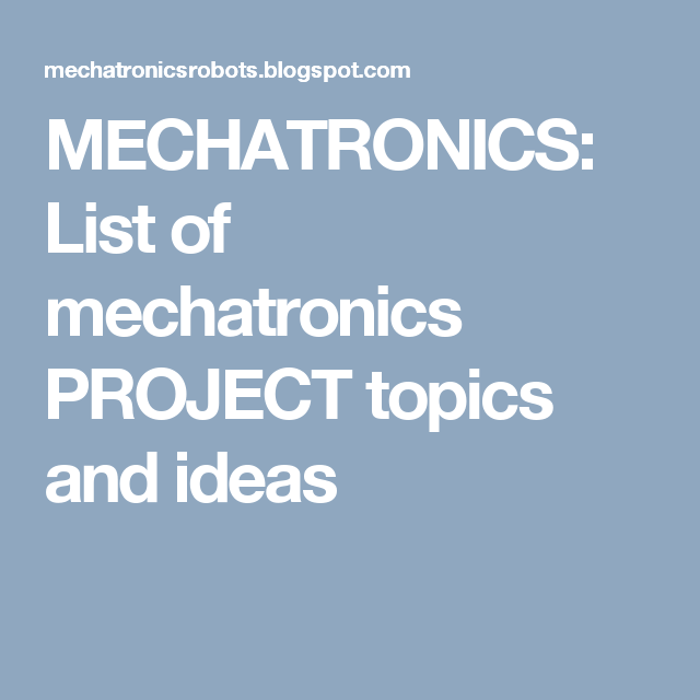 MECHATRONICS: List of mechatronics PROJECT topics and ideas