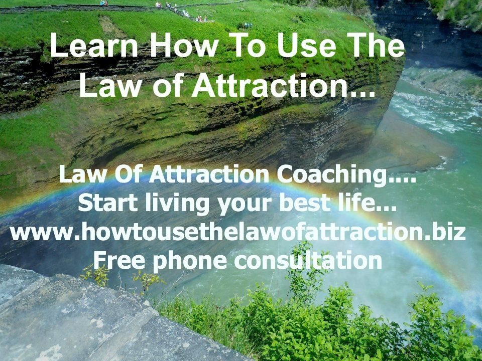 Learn how to use the law of attraction..coaching services to help you live your greatest life... www.howtousethelawofattraction.biz