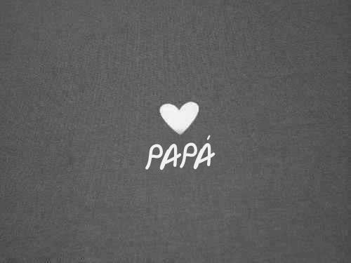 Papa...el amorciño de mi life!