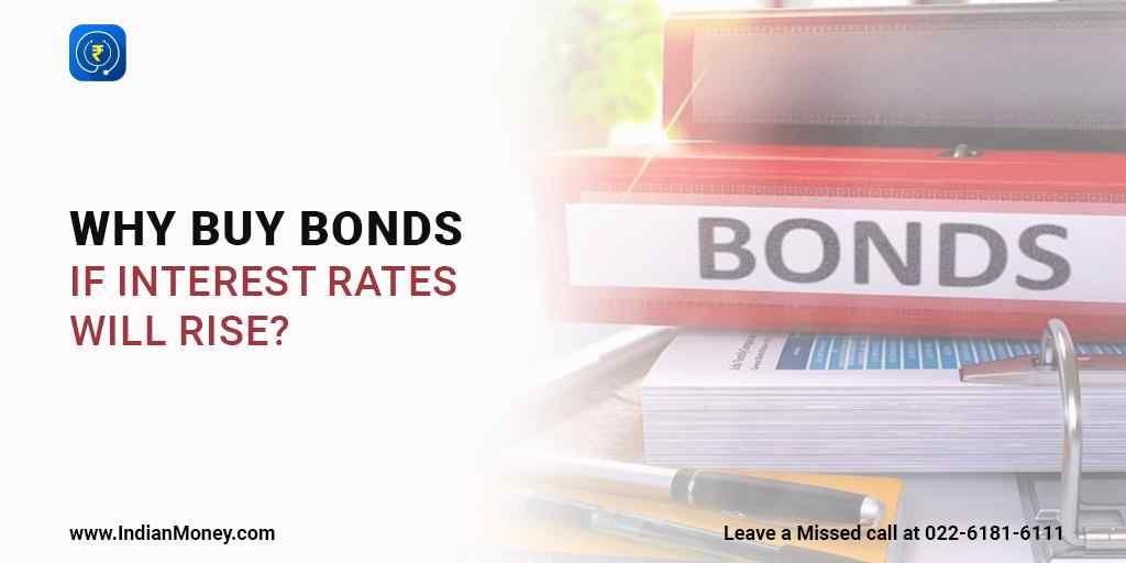 Why Buy Bonds If Interest Rates Will Rise Interest Rates