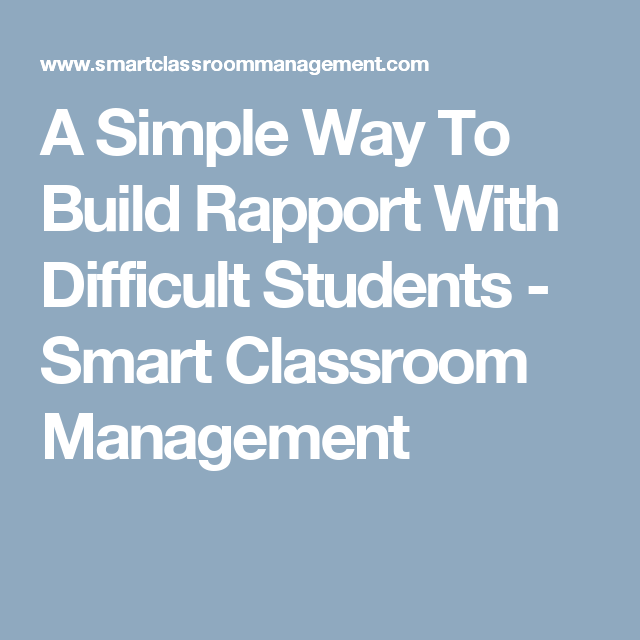 A Simple Way To Build Rapport With Difficult Students - Smart Classroom Management