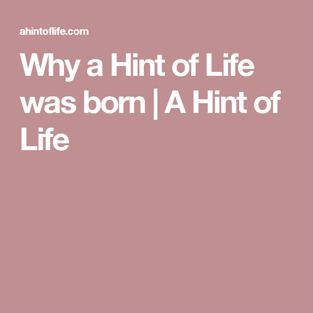 59b00bcc7b00 Why a Hint of Life was born