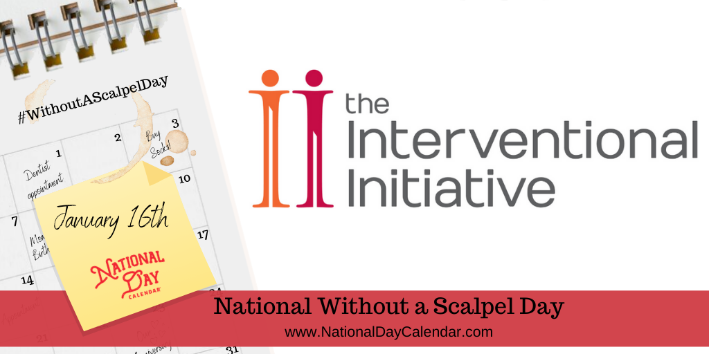 National Without A Scalpel Day January 16 In 2020 National Day Calendar Patient Story Medical Specialties
