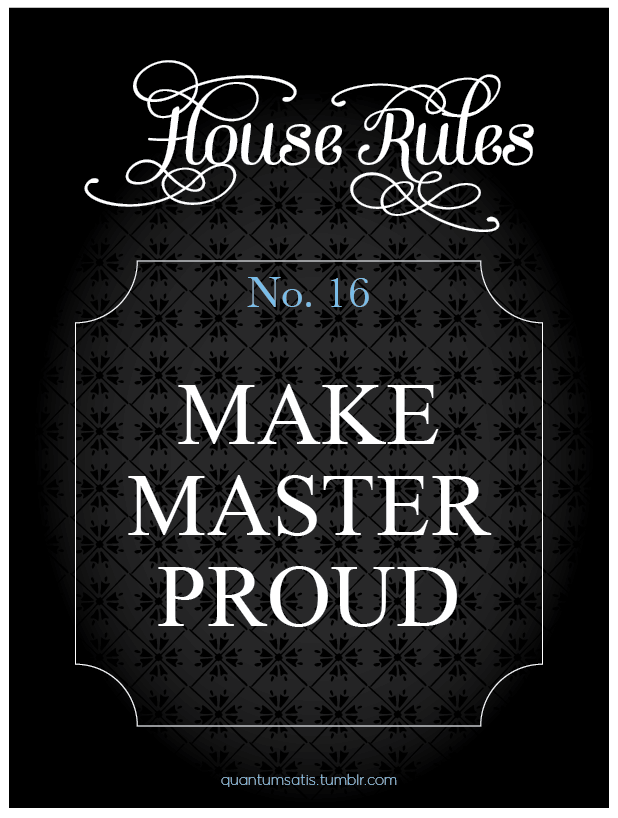 All the time, with no exceptions. House Rules #16.