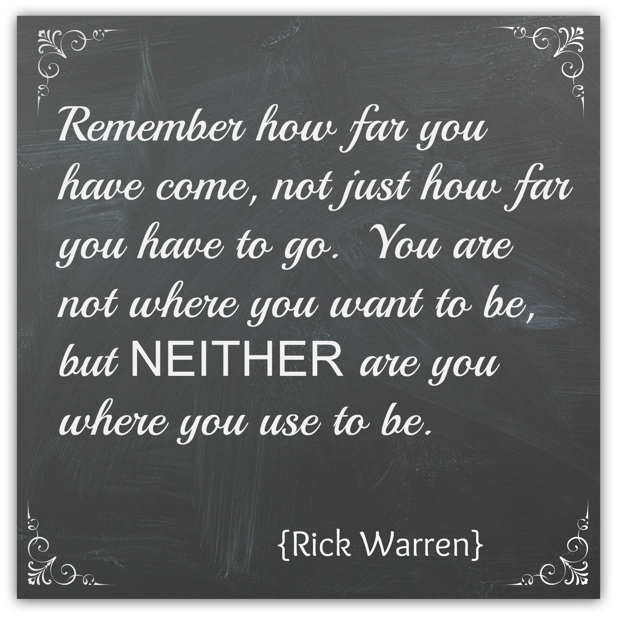 Salvage Sister and Mister - Rick Warren Quote..remember how far you have come not just how far you have to go....
