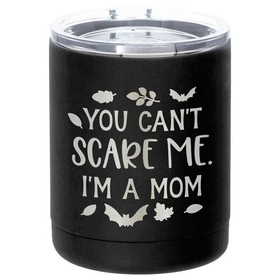 db03b596b71 You Cant Scare Me Im A Mom Engraved 10 Oz Coffee Tumbler   Yeti Lowball  Style Stainless Steel Travel