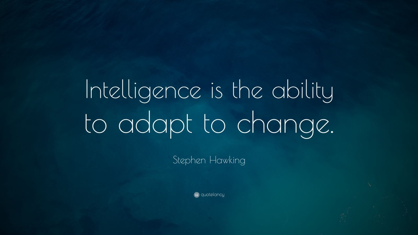 Stephen Hawking Quote: U201cIntelligence Is The Ability To Adapt To Change. U201d