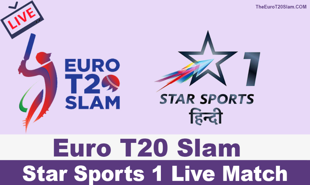 Euro T20 Slam Star Sports 1 Live Match Streaming 2019 Euro T20 Slam Live Match Streaming Live Matches Watch Live Cricket
