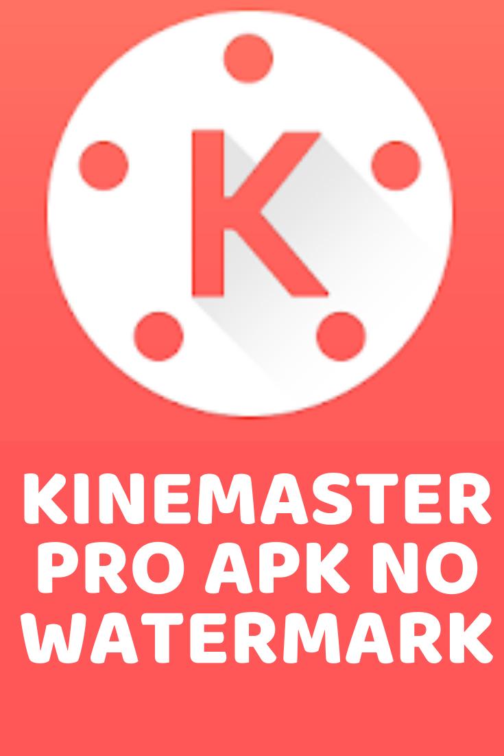 Kinemaster Pro APK No Watermark in 2020 Watermark, Pro