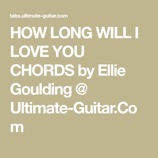 How Long Will I Love You Chords By Ellie Goulding Ultimate Guitar