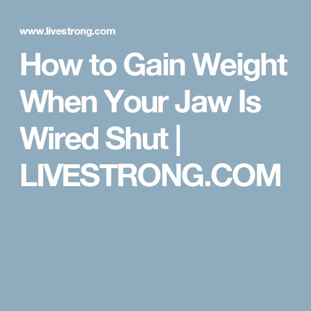 How to Gain Weight When Your Jaw Is Wired Shut | LIVESTRONG.COM ...
