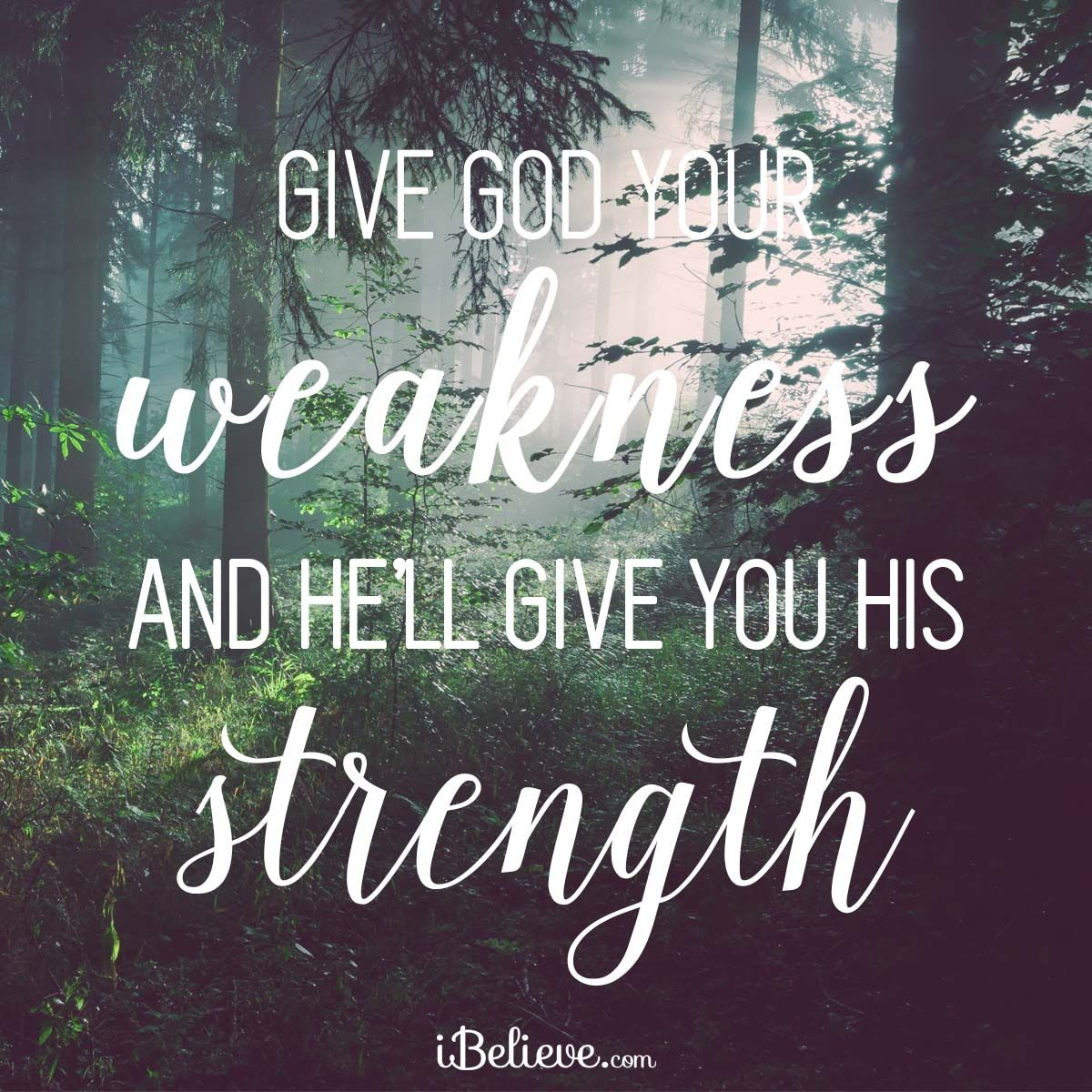 I Love You Quotes: Give God Your Weakness And He'll Give You His Strength