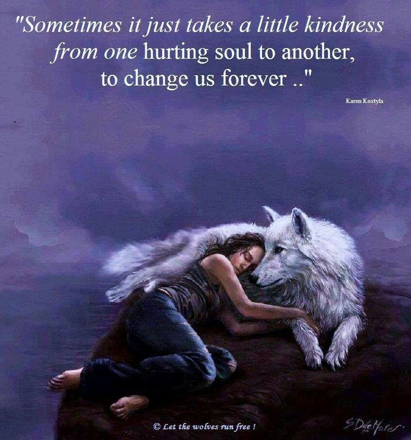 Sometimes It Just Takes A Little KINDNESS From One Hurting Soul To Another,  To Change