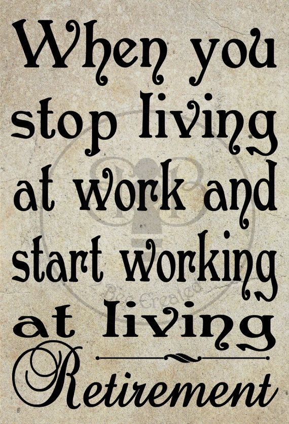 When you stop living at work and start working at living retirement when you stop living at work and start working at living retirement choose art print or mounted on wood etsygifts m4hsunfo