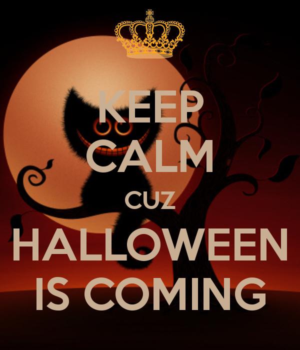 Keep Calm Cuz Halloween Is Coming!