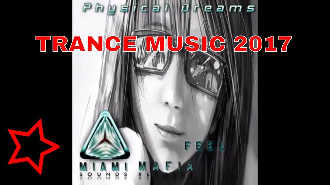 NEW TRANCE MUSIC 2017 / PHYSICAL DREAMS – FEEL ( ORIGIN…