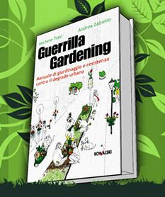 """""""Guerrilla Gardening: Manuale di giardinaggio e resistenza contro il degrado urbano"""" di Michele Trasi e Andrea Zabiello, edito da Editore Kowalski. Un #manuale che vi suggerirà come organizzarvi, sgranchire il vostro pollice verde e mettervi in rete.  #Libri sul #guerrillagardening su @marraiafura"""