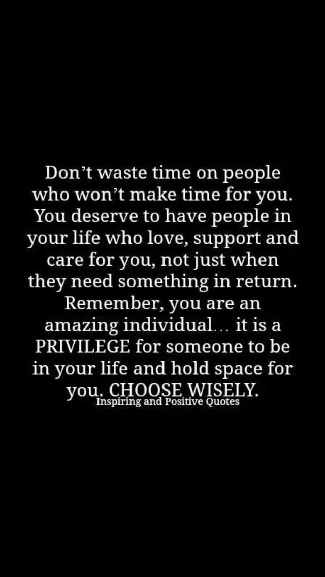 Don T Make Time For People Who Have No Time For You Or Only Reach Out To You When They Need You Not Cool People Quotes Life Quotes Life Quotes To Live By